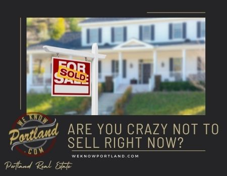 Are You Crazy Not to Sell Right Now?