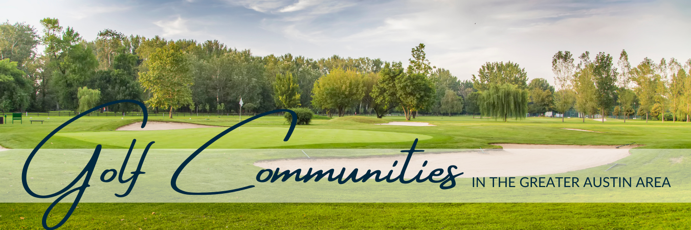 Golf Course Communities in Greater Austin Area