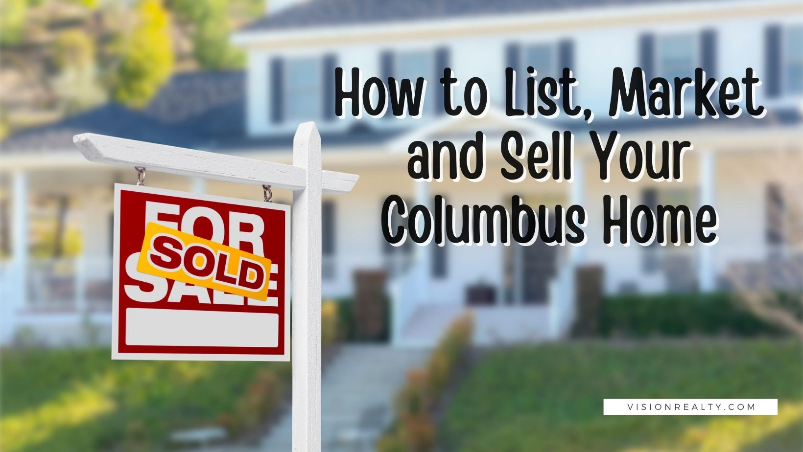 How to List, Market and Sell Your Columbus Home