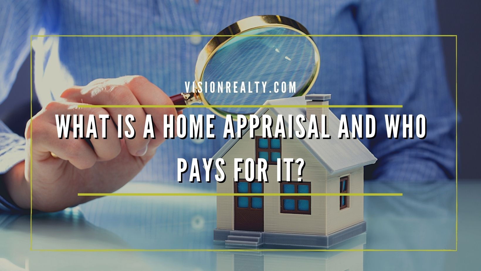 What is a Home Appraisal and Who Pays for It?