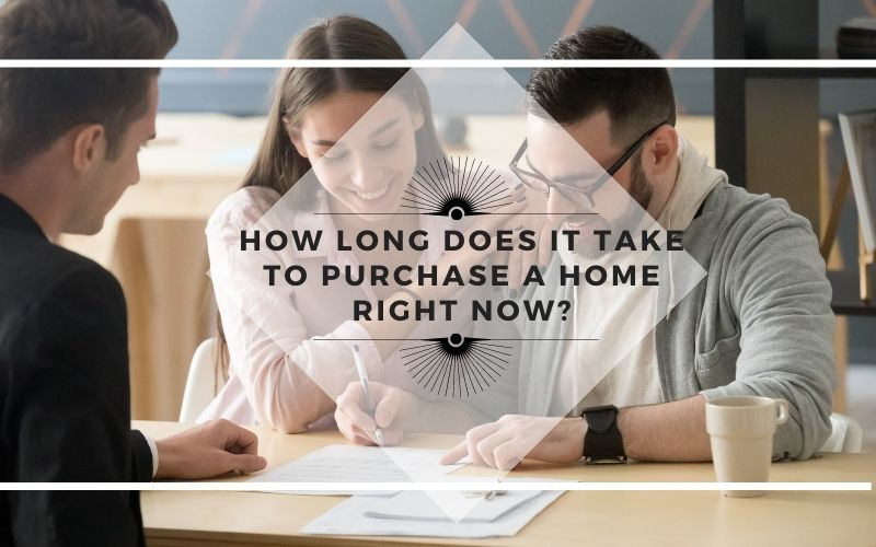 How Long Does it Take to Purchase a Home Right Now?
