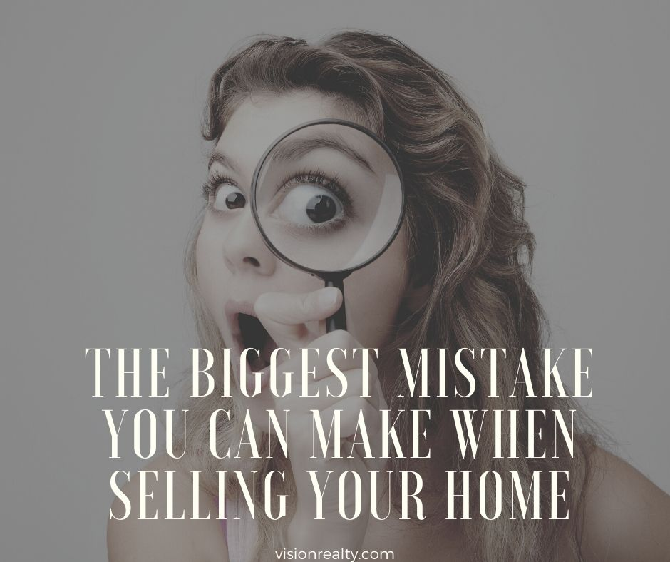 The Biggest Mistake You Can Make When Selling Your Home