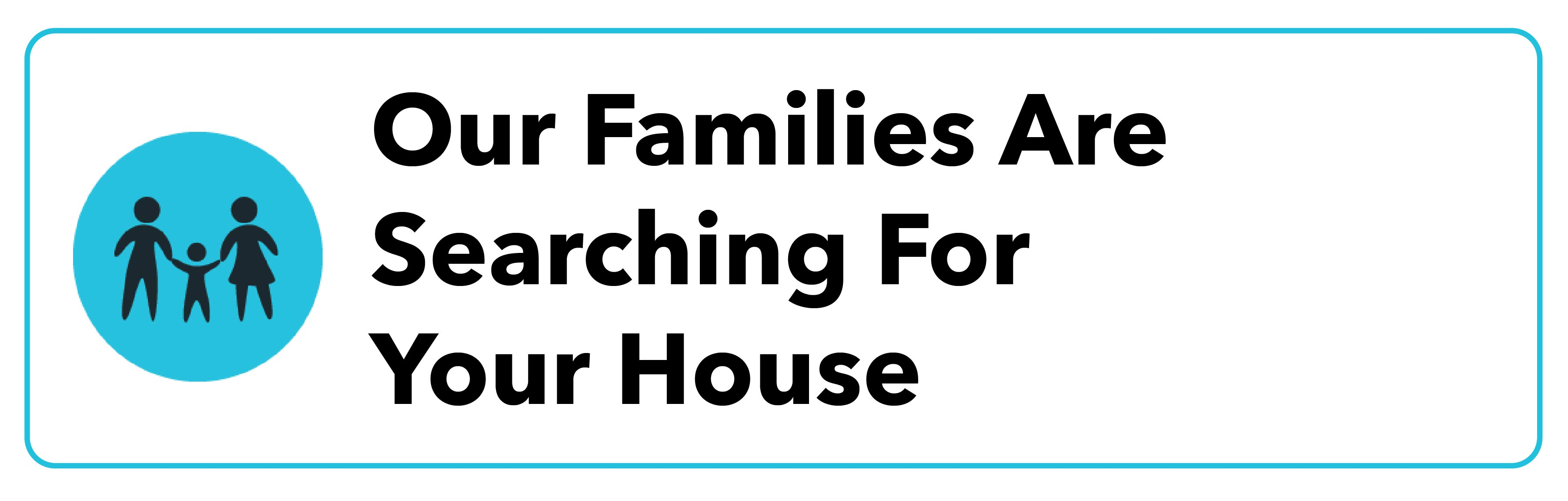 Our Families Are Searching For Your House
