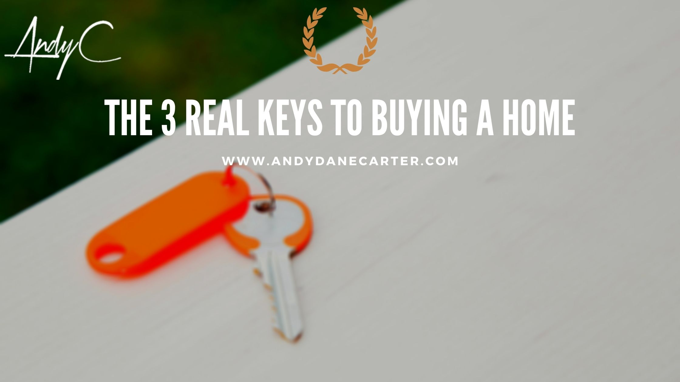 The 3 REAL Keys to Buying a Home