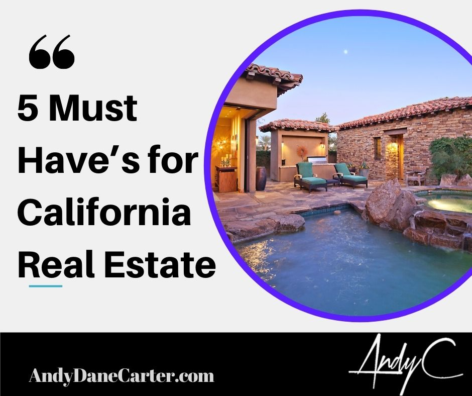 5 Must Have's for California Real Estate