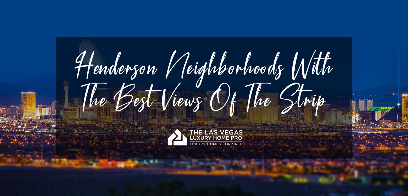Henderson Neighborhoods With Views of The Strip
