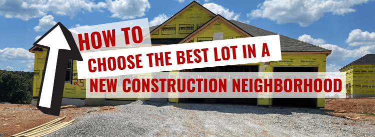 How to choose the best lot in a new construction neighborhood