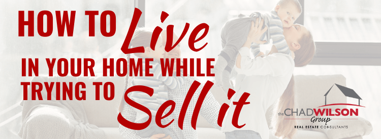 How to live in your home while trying to sell it