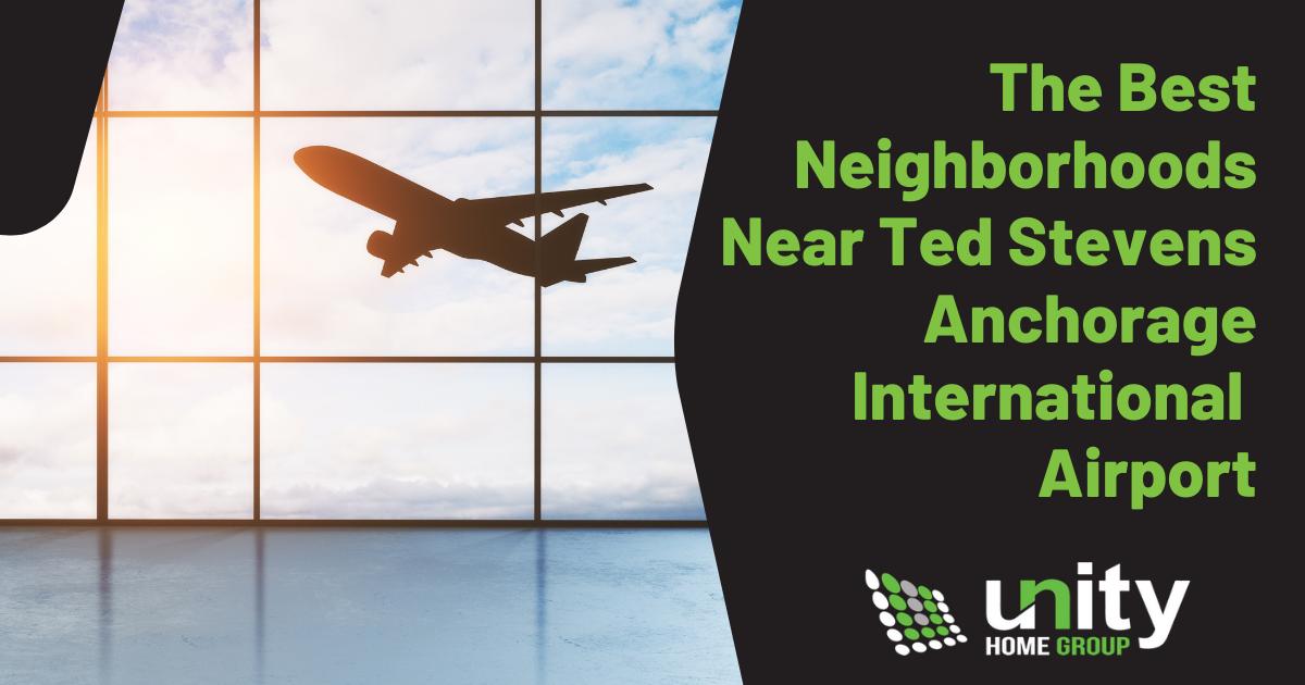 Best Anchorage Neighborhoods Near Ted Stevens Anchorage International Airport