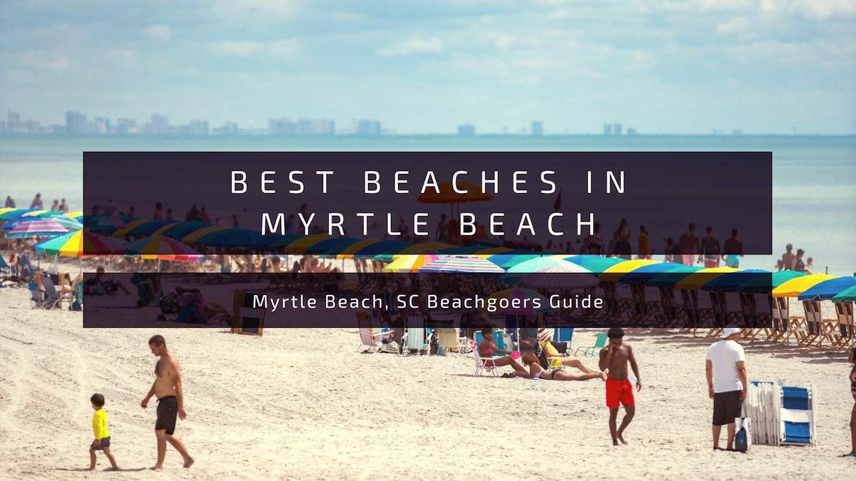 Where are the Best Beaches in Myrtle Beach?