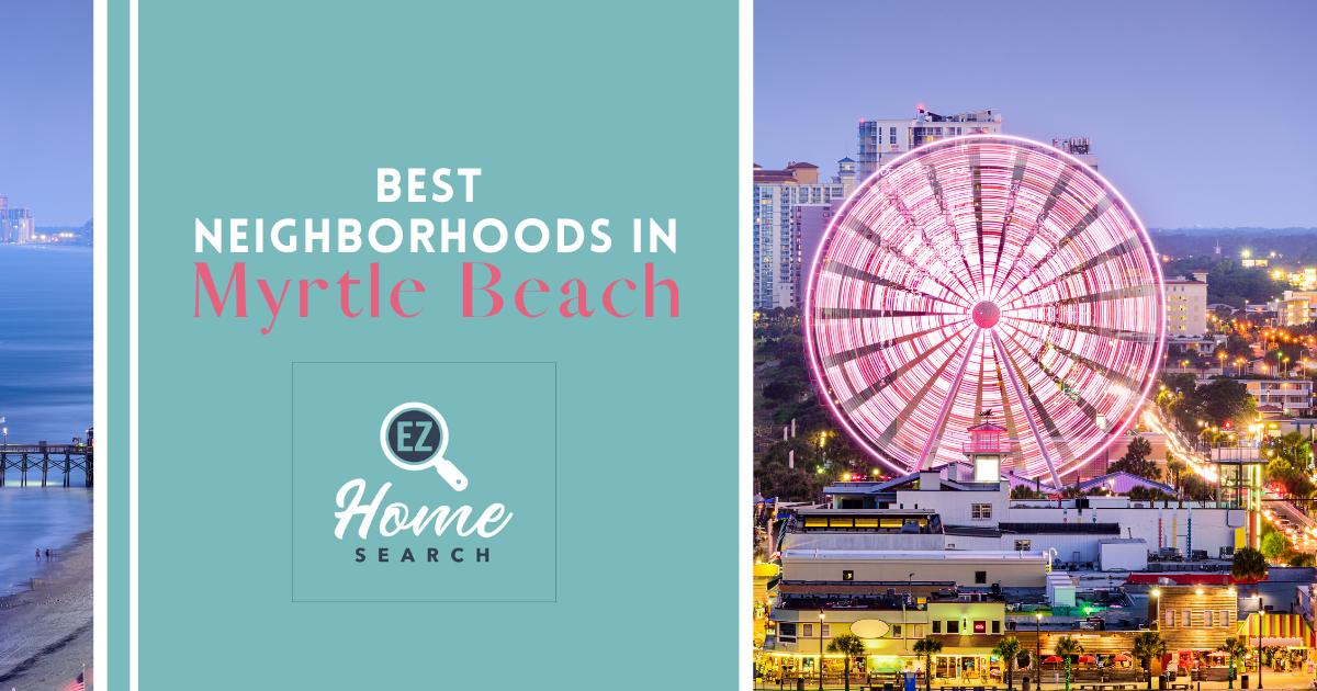 Myrtle Beach Best Neighborhoods