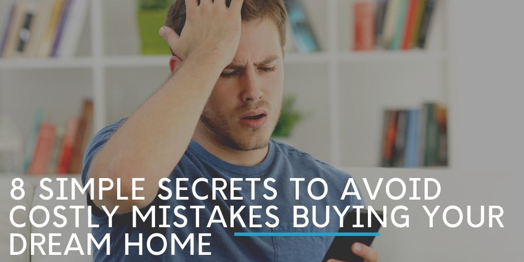 8 Simple Secrets to Avoid Costly Mistakes Buying Your Dream Home