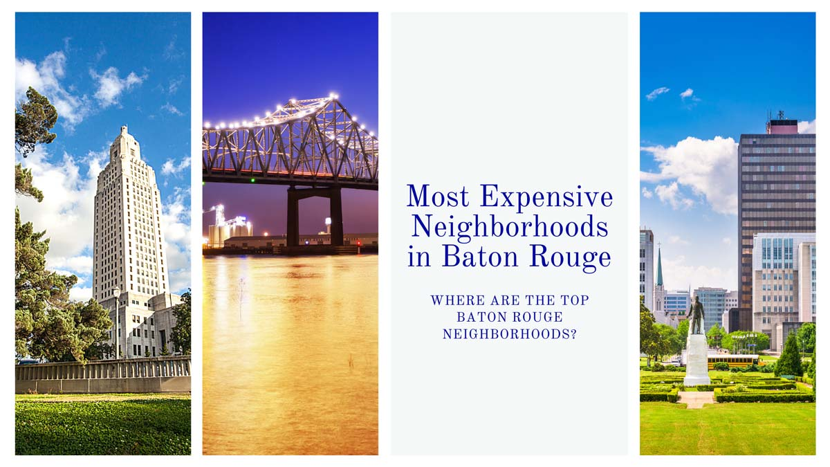 Where are the Most Expensive Neighborhoods in Baton Rouge?