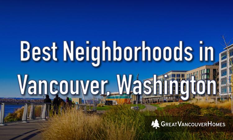 Vancouver Washington Best Neighborhoods