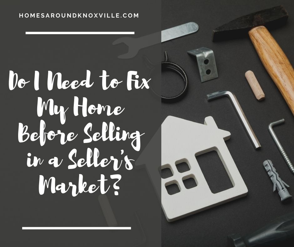 Do I Need to Fix My Home Before Selling in a Seller's Market?