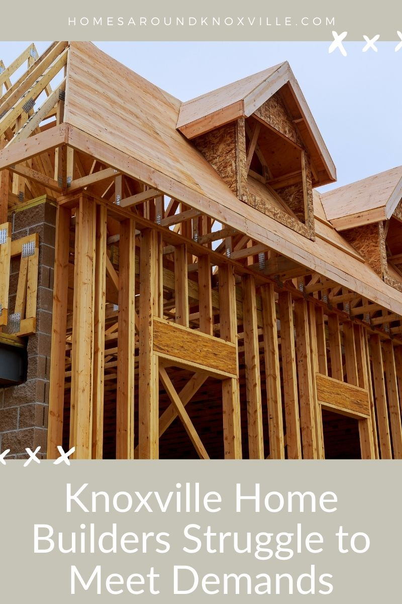 Knoxville Home Builders Struggle to Meet Demands