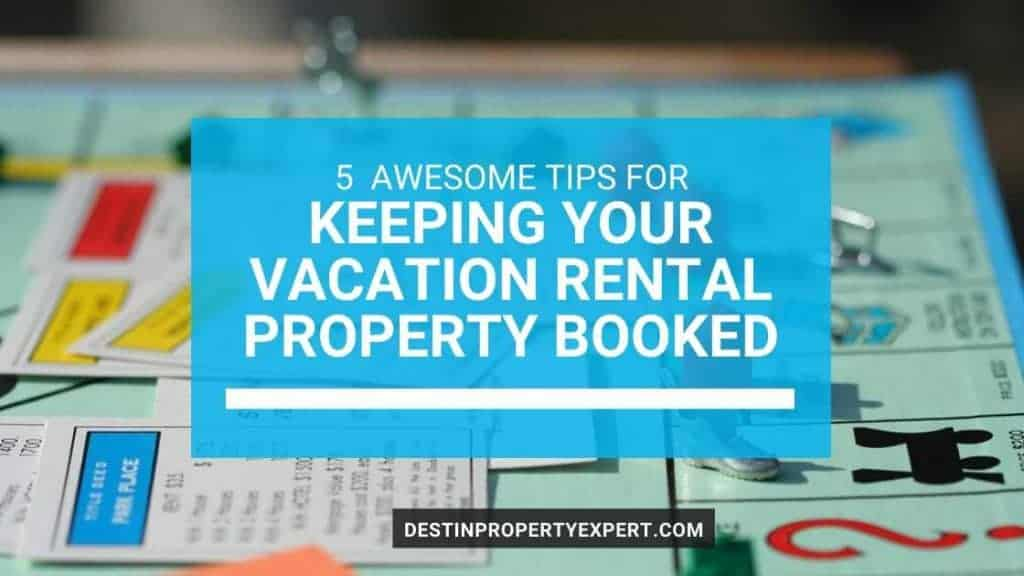 Keeping your vacation rental property booked on 30a and Destin Florida