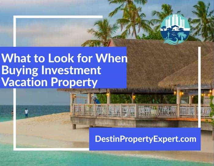 What to look for when buying an investment vacation property in Destin or Santa Rosa Beach