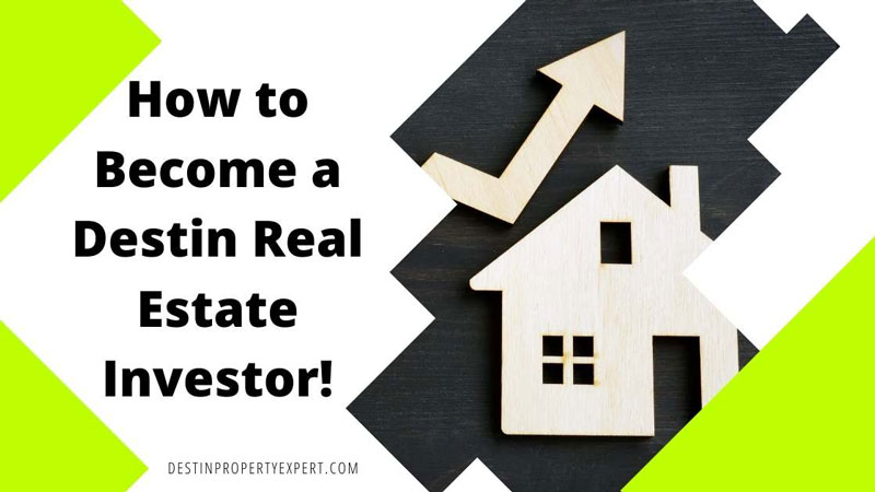 How to become a Destin real estate investor