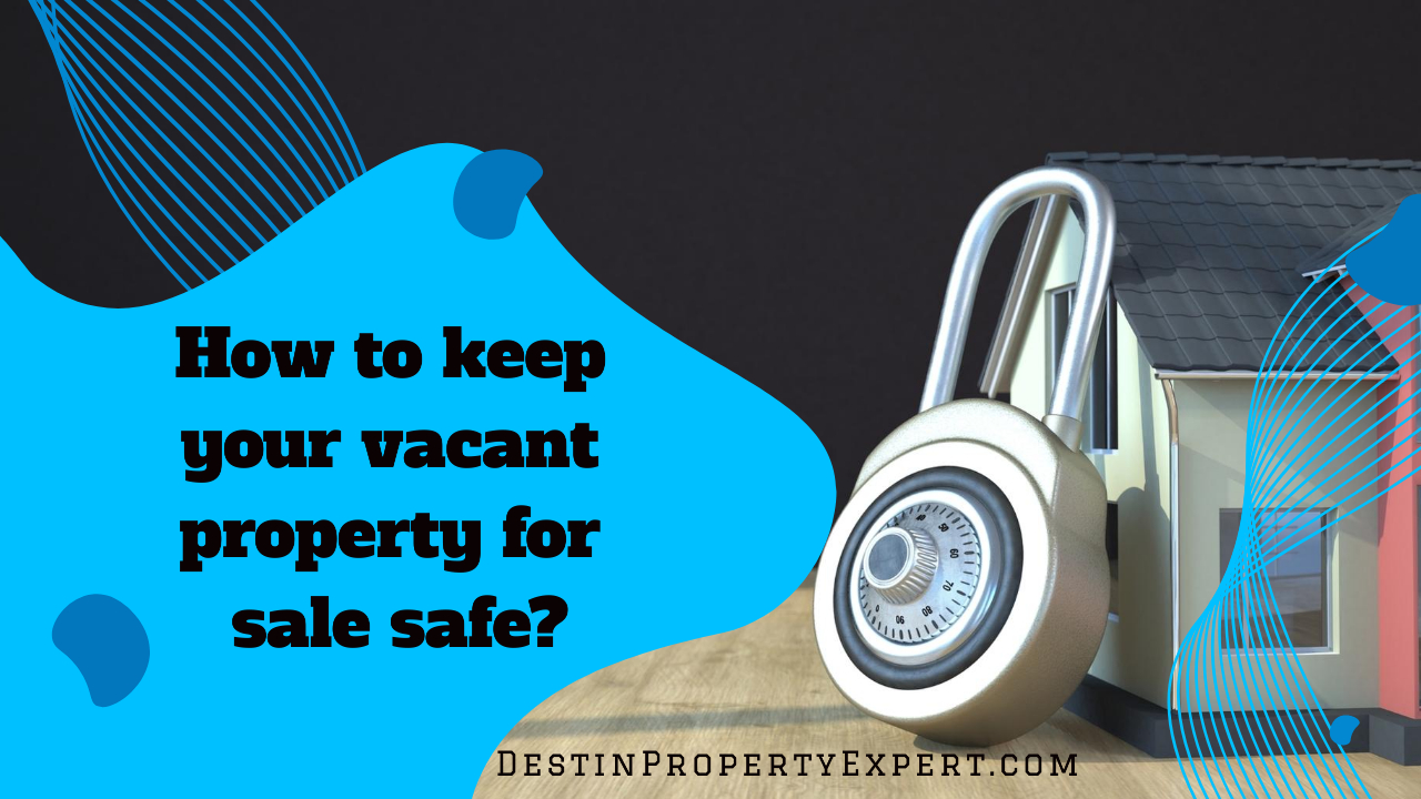 Learn how to keep your vacant property for sale safe.