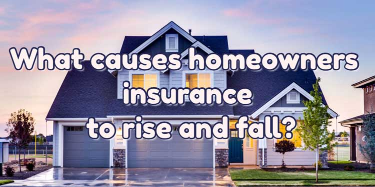 What causes homeowners insurance to rise and fall