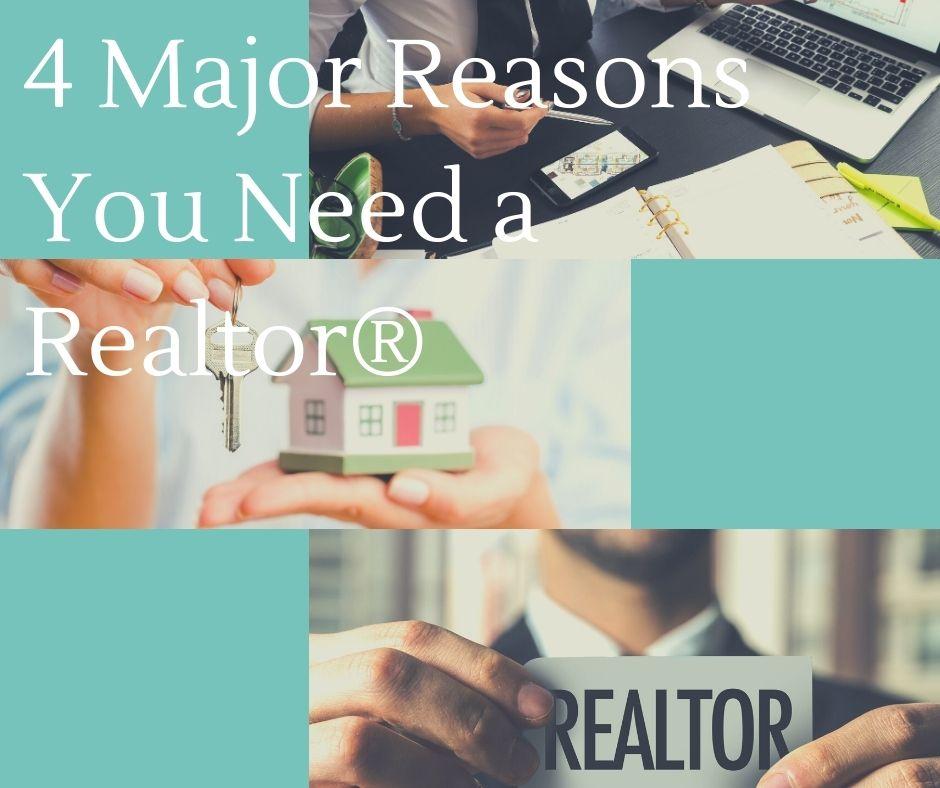 4 Major Reasons You Need a Realtor®