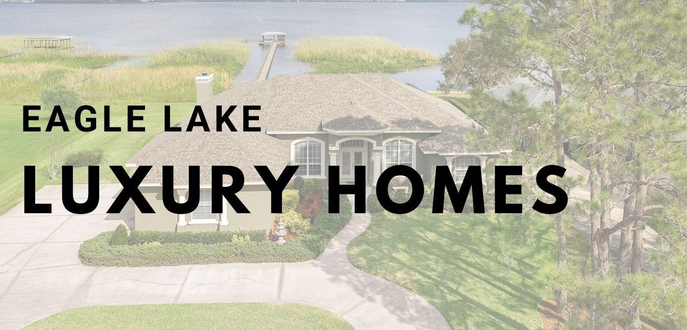 eagle lake luxury lakefront homes