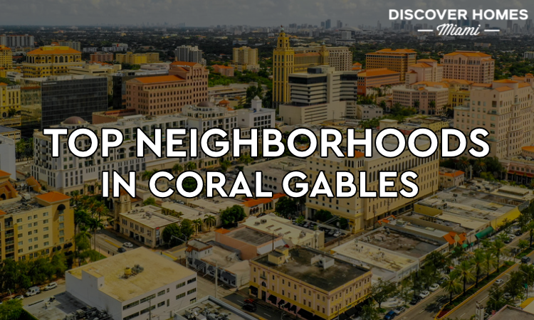 Top Neighborhoods in Coral Gables