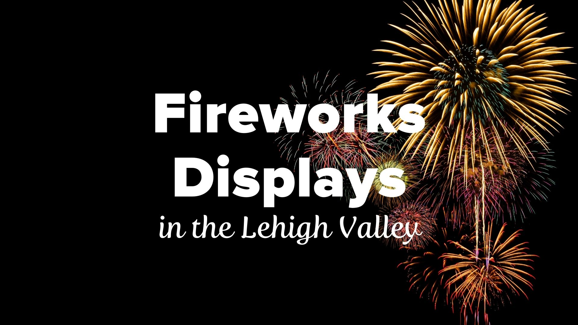 Fireworks in the Lehigh Valley