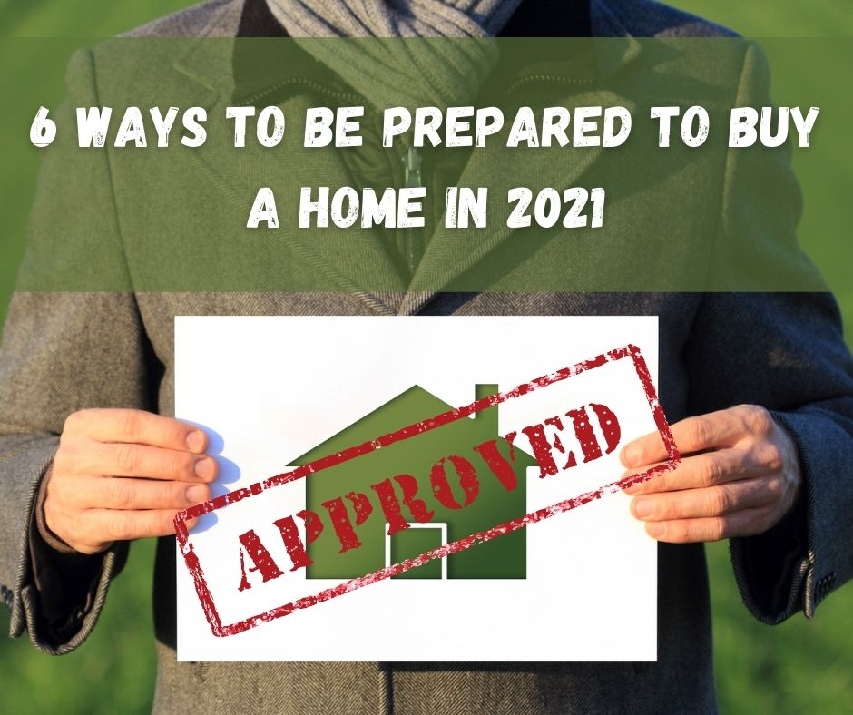 6 Ways to be Prepared to Buy a Home in 2021