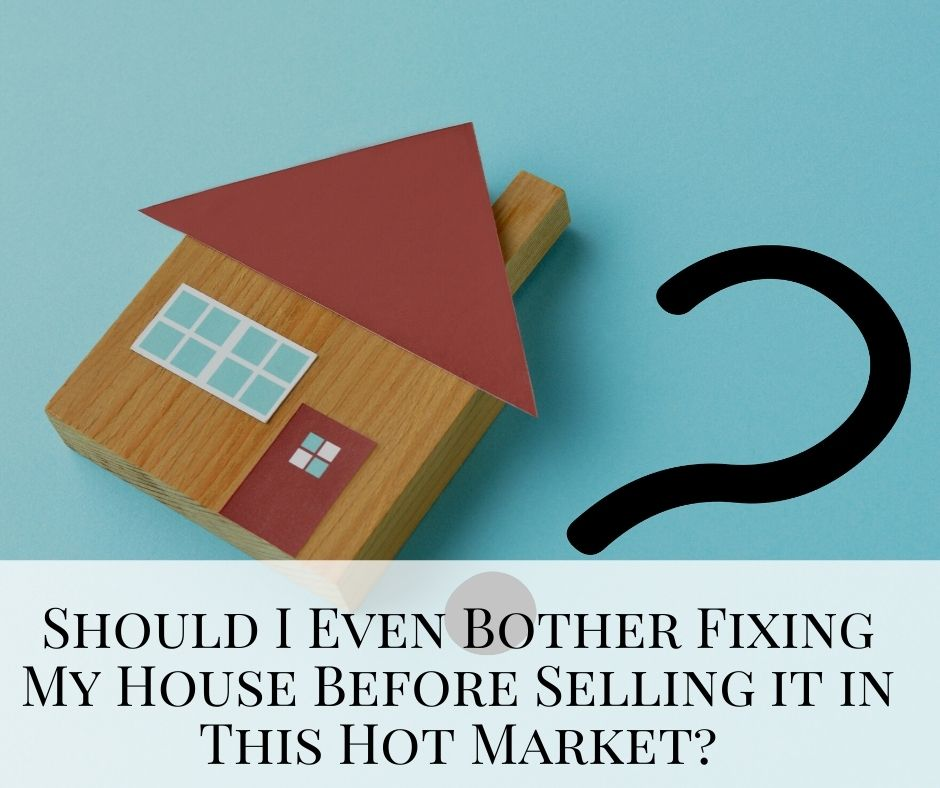 Should I Even Bother Fixing My House Before Selling it in This Hot Market?