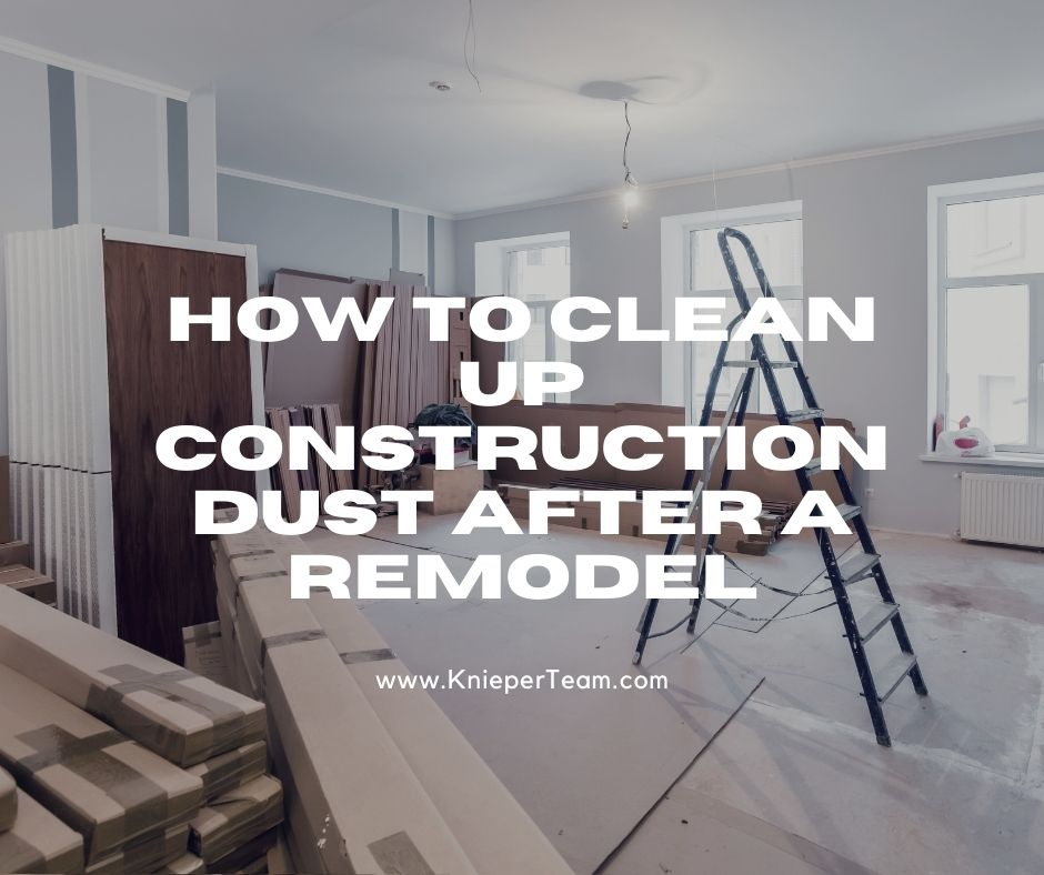 How to Clean Up Construction Dust After a Remodel