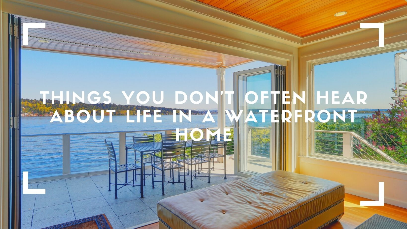 Things You Don't Often Hear About Life in a Waterfront Home