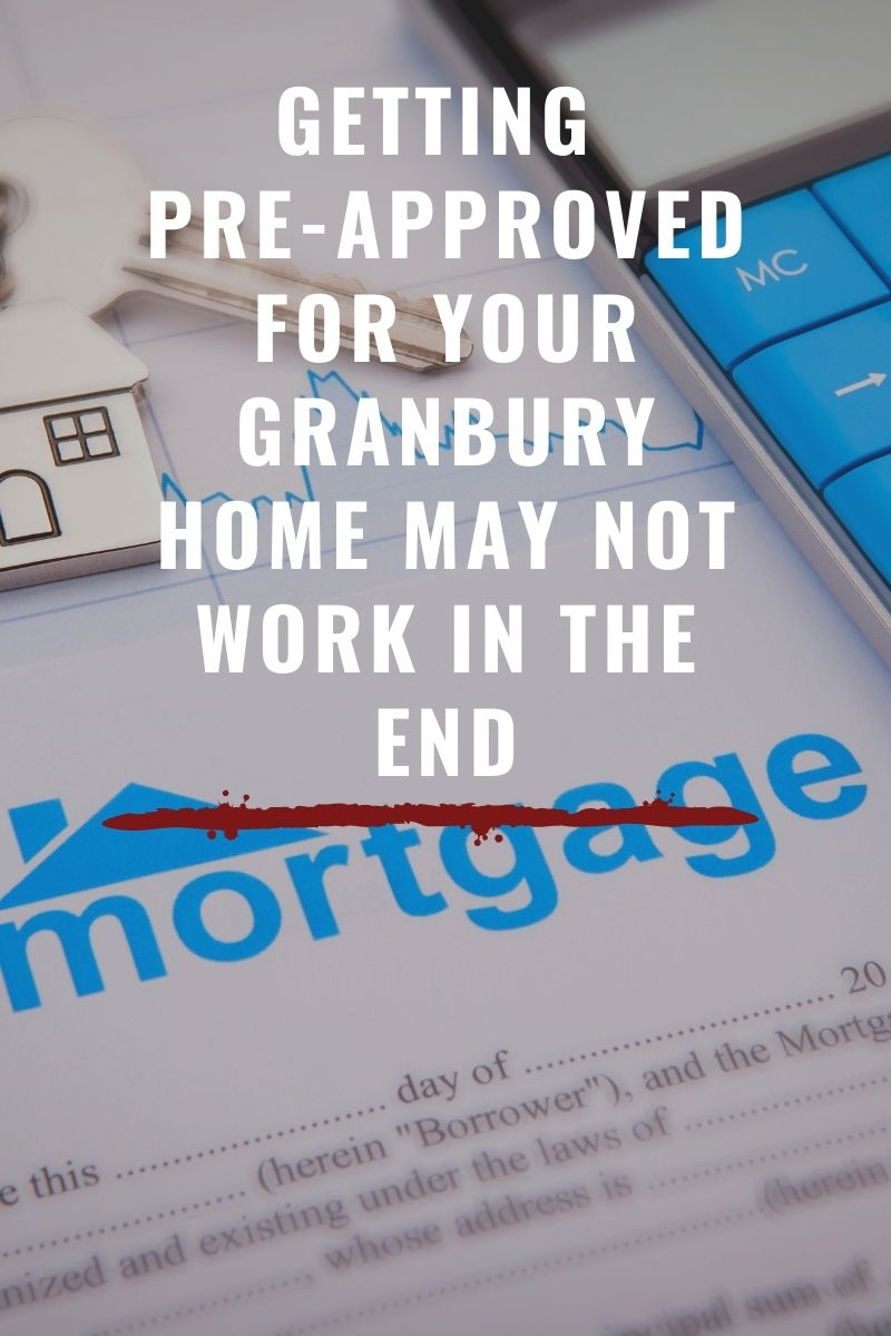 Getting Pre-Approved for your Granbury Home May Not Work in the End