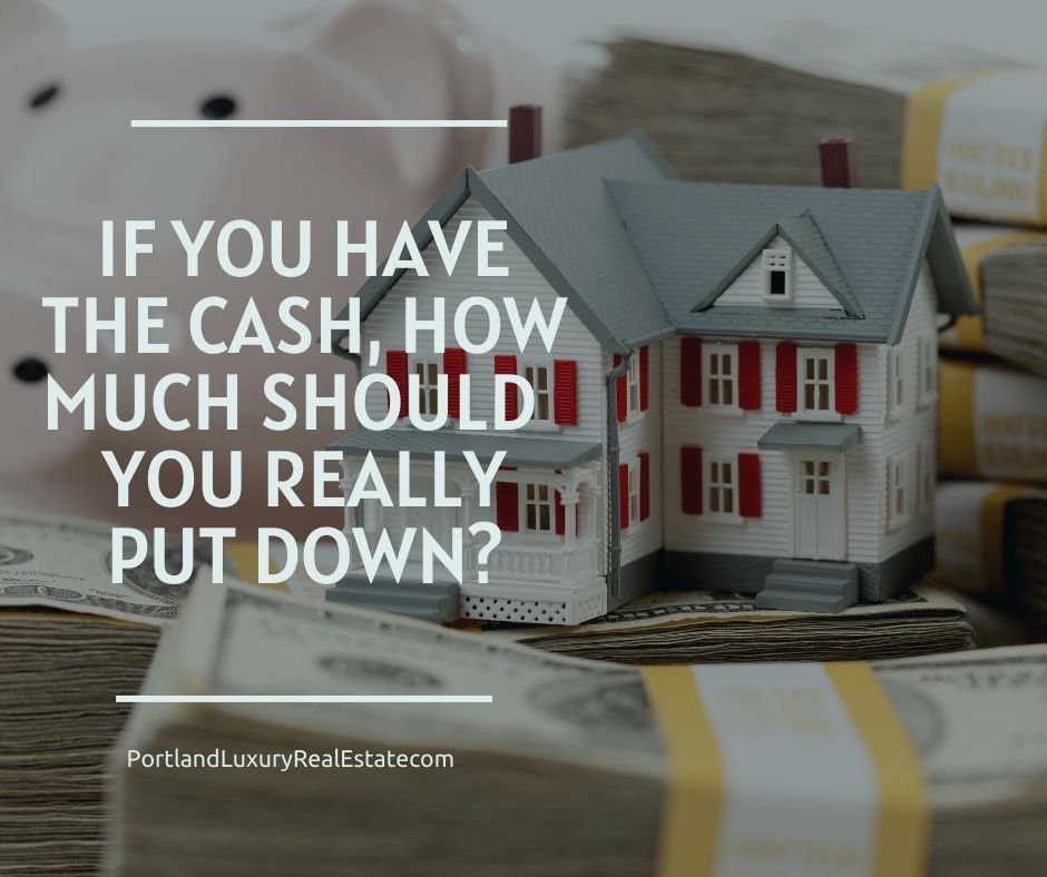 If You Have the Cash, How Much Should  You Really Put Down?