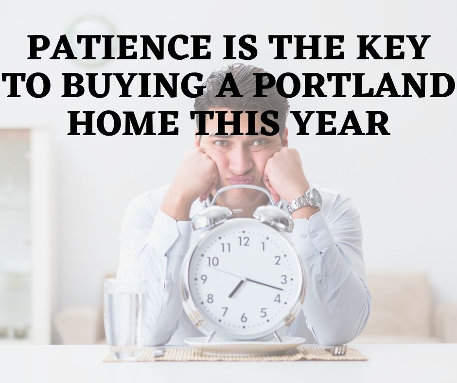 Patience is the Key to Buying a Portland Home This Year