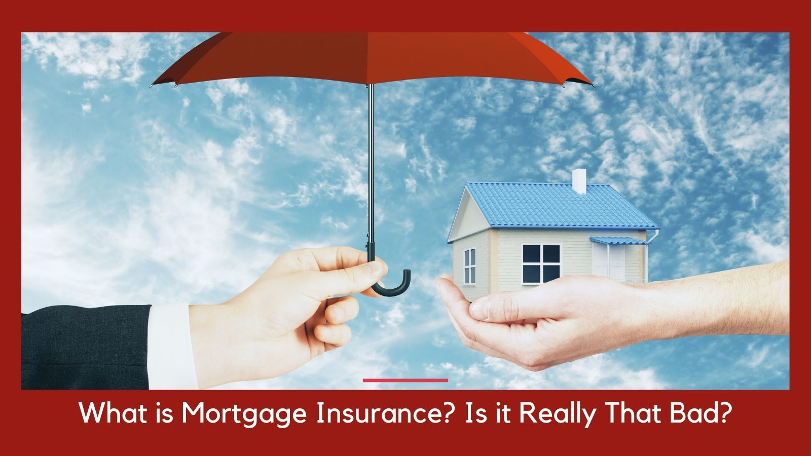 What is Mortgage Insurance? Is it Really That Bad?