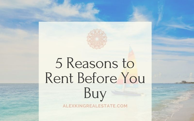 5 Reasons to Rent Before You Buy