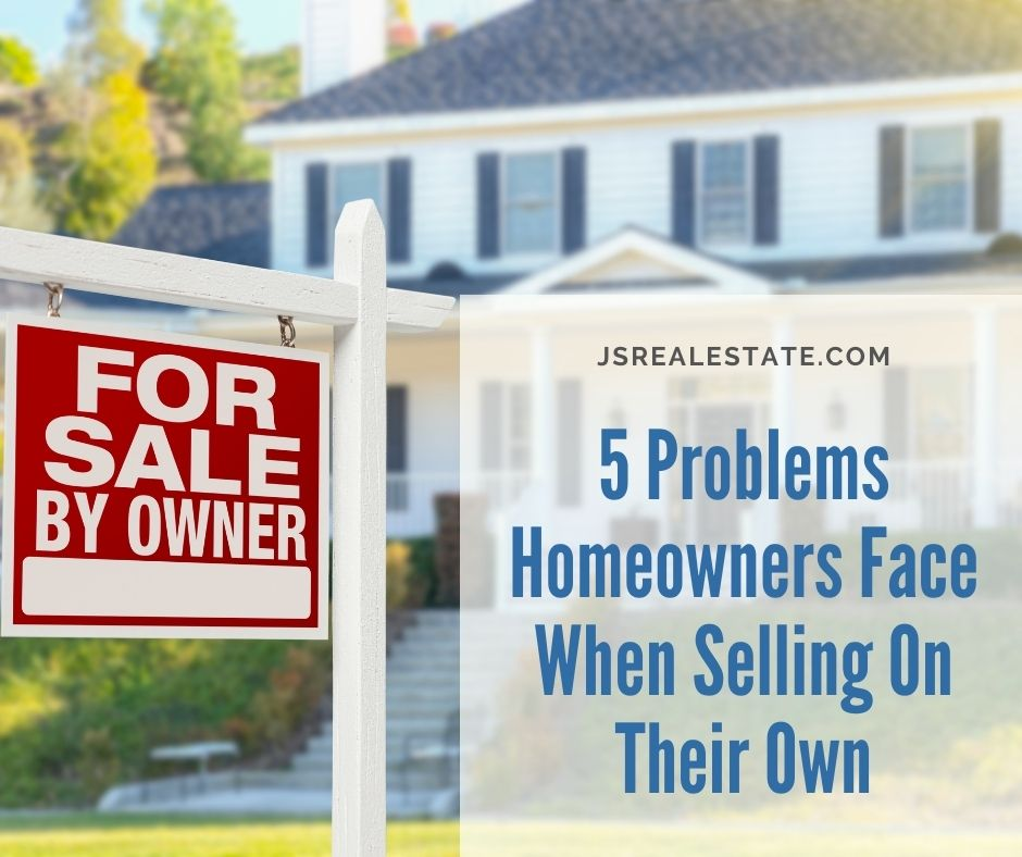 5 Problems Homeowners Face When Selling On Their Own
