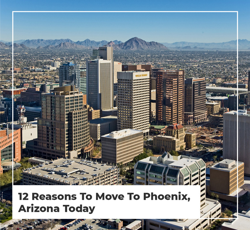 12 Reasons To Move To Phoenix, AZ Today