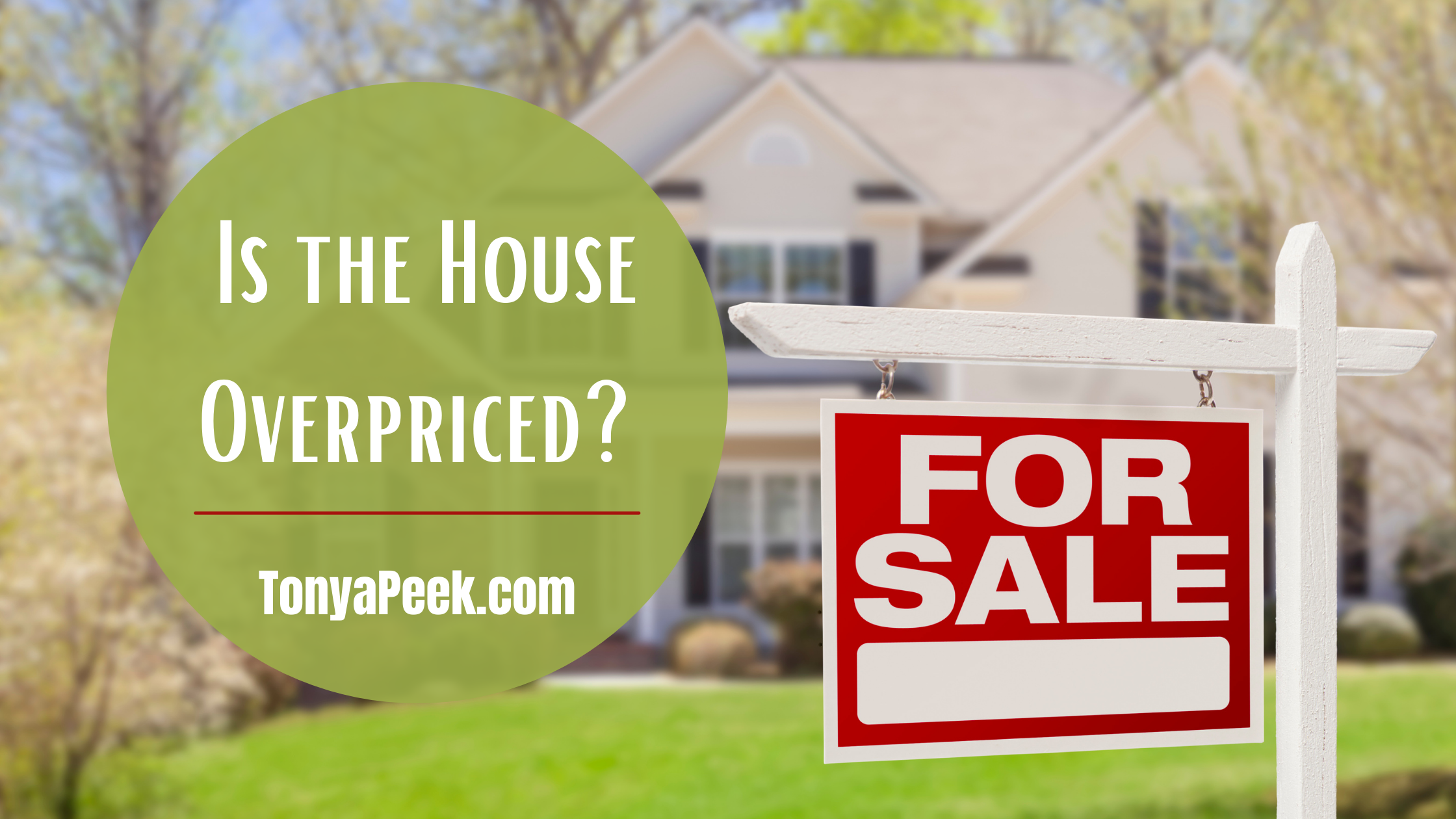 Is the Home Overpriced? Here's How to Tell