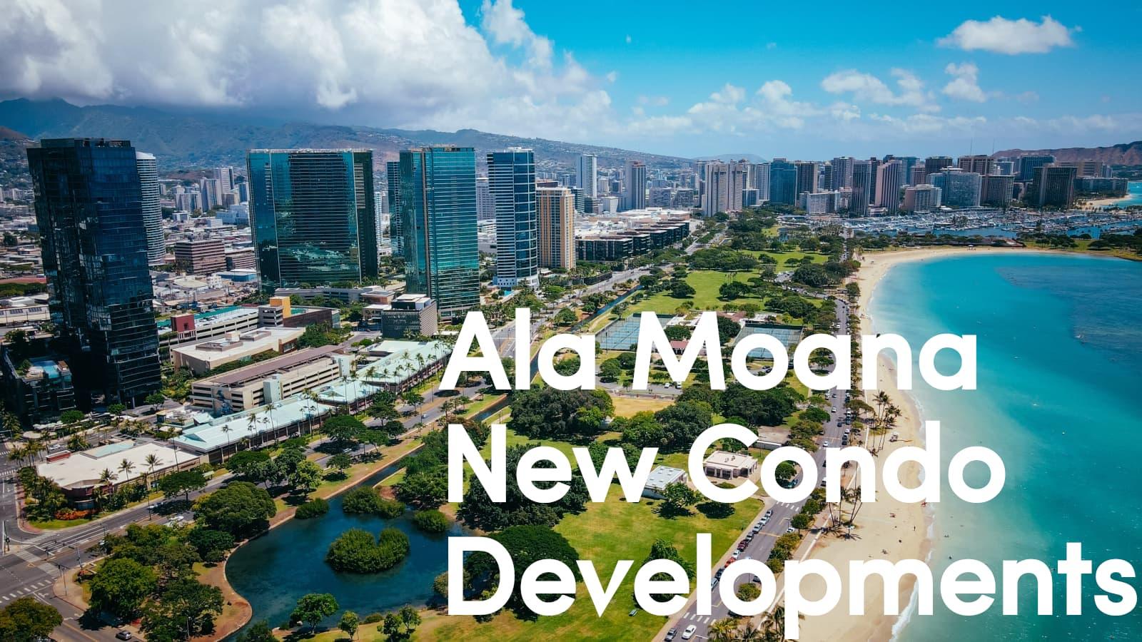 Ala Moana New Condo Developments overlaid over an aerial photo of Ala Moana, taken from above Ala Moana Beach Park