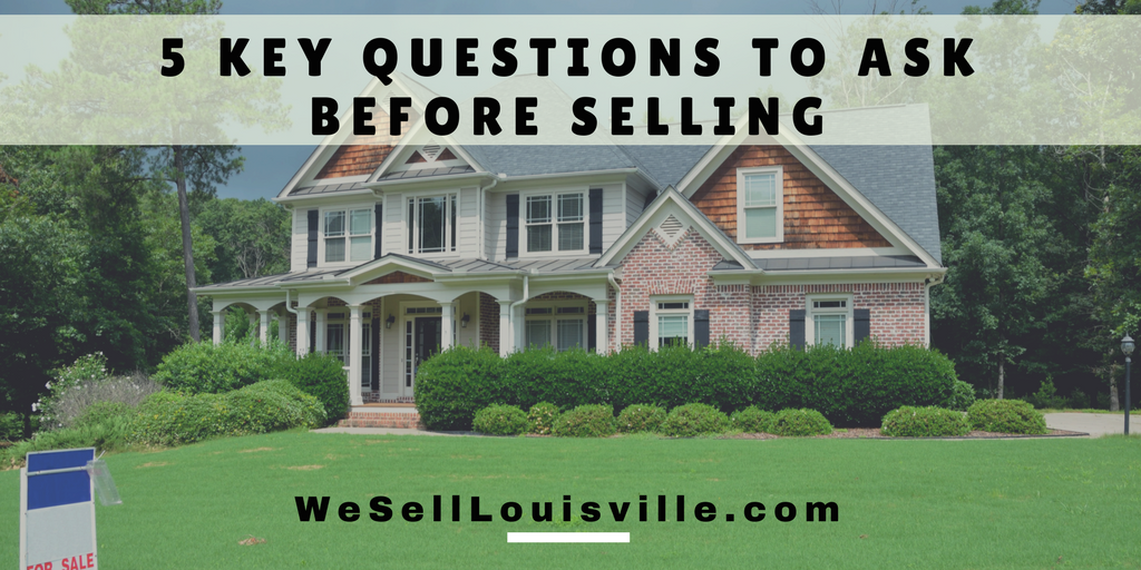 5 Important Questions for Home Sellers | Louisville Real Estate Whether you are planning to sell within the next week or the next six months, it's important to ask yourself some key questions before listing and planning to market.  #1. Why? It's important to know really why you must to sell and when is a good time. Should you be selling now or wait until spring? What benefits you have by selling now versus waiting three or six months? Do you think you should sell to cash in on a higher real estate prices because that's what's going on in the market right now? What's the real reason for selling? Did you find a better house? Are you moving up or downsizing? Once you understand the why, you can make a better decision on the when.  #2. What's the next plan of action? Will you do once the house sells? Do you have a house that you're planning on moving into and whose directly involved in the move such as family members? Will this affect your job, commute, family status? Are you nearing retirement age where you might be looking at an active adult community or will you need to buy another house before that time? Make sure you have a good plan of action set up for after the home sells so you don't feel stressed about the next move.  Related: How to Sell in a Buyer's Market  #3. Who will the buyer be? What type of buyer will be attracted to your type of house? Are you selling a condominium, single-family house, farm, large acreage, or some other type of property? Real estate owners benefit from a seller's market with will receive top dollar quickly and sell fast. Do you think your best price will come from first-time buyers or people that are middle-aged moving up or downsizing? If your buyers are first-time buyers, mortgage rates might be appealing to them so selling in the market with lower rates might offer the best return.  It's also important to think of any upgrades that your home may need to prior to selling. Would a major renovation be a good investment? What would mo