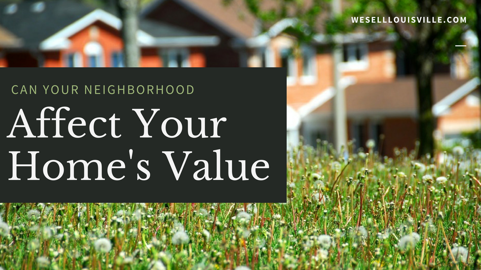 IS your neighborhood affecting your property value