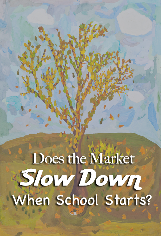 Does the market slow down when school starts?