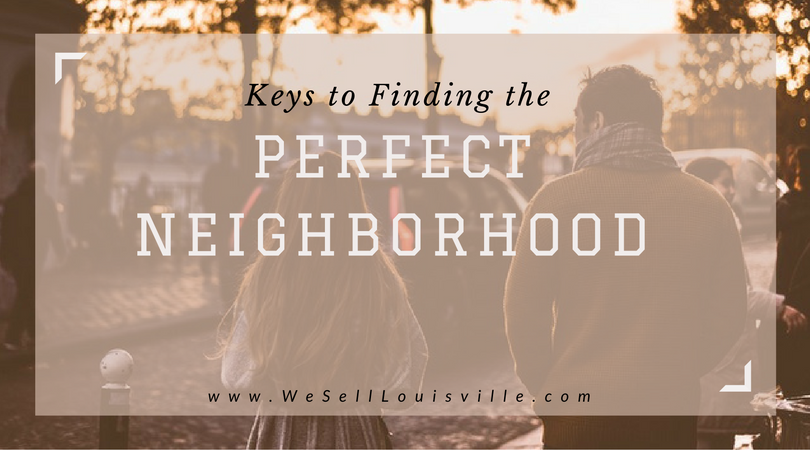 FINDING THE PERFECT NEIGHBORHOOD IN THE LOUSIVLLE KY AREA