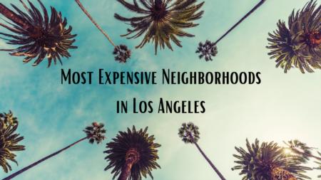 most expensive neighborhoods in Los Angeles