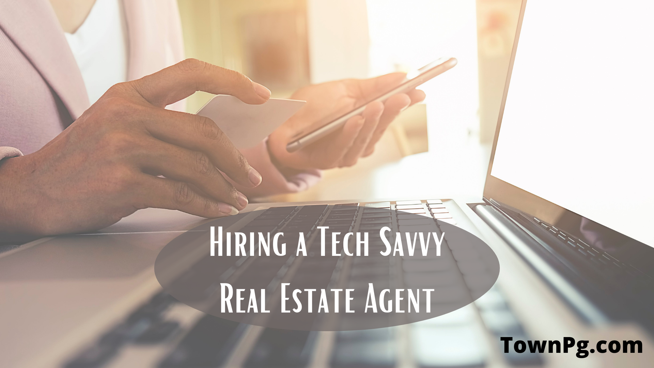 The Importance of a Tech Savvy Real Estate Agent in Today's Market