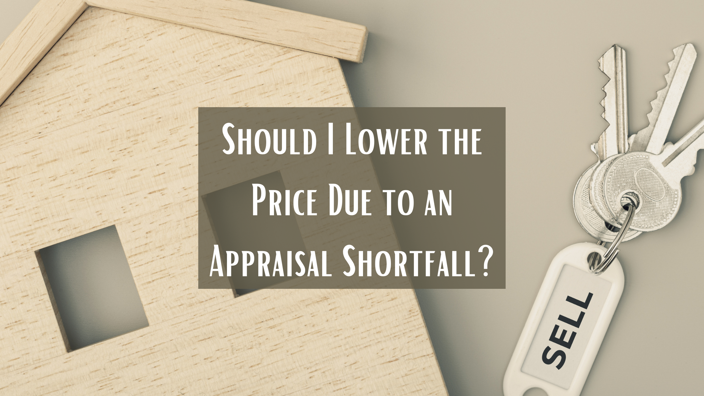 Should I Lower the Price Due to an Appraisal Shortfall?