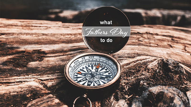 What to do on Fathers Day